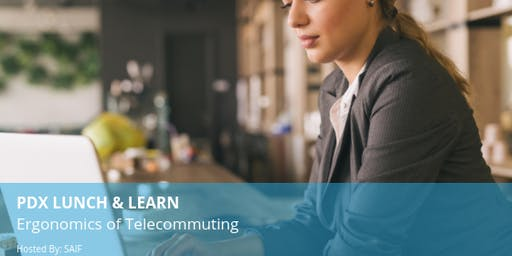PDX Lunch & Learn: Ergonomics of Telecommuting