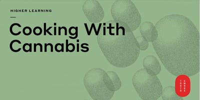 Tokyo Smoke Presents Higher Learning: Cooking with Cannabis
