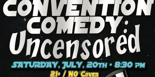 Convention Comedy: Uncensored LIVE! at The Good Guys Tavern: 7/20