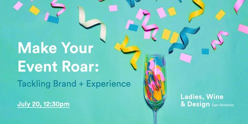 Ladies, Wine, and Design | Make Your Event Roar