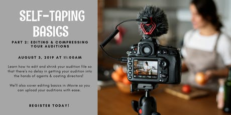 Self Taping Basics - Part 2 (Editing & Compressing Your Auditions) tickets
