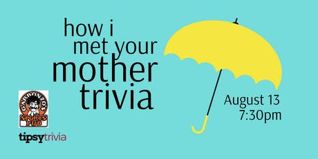 How I Met Your Mother Trivia - Aug 13, 7:30pm - Garbonzo's tickets