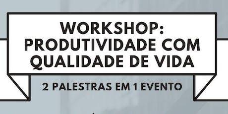 WORKSHOP: PRODUTIVIDADE COM QUALIDADE DE VIDA bilhetes