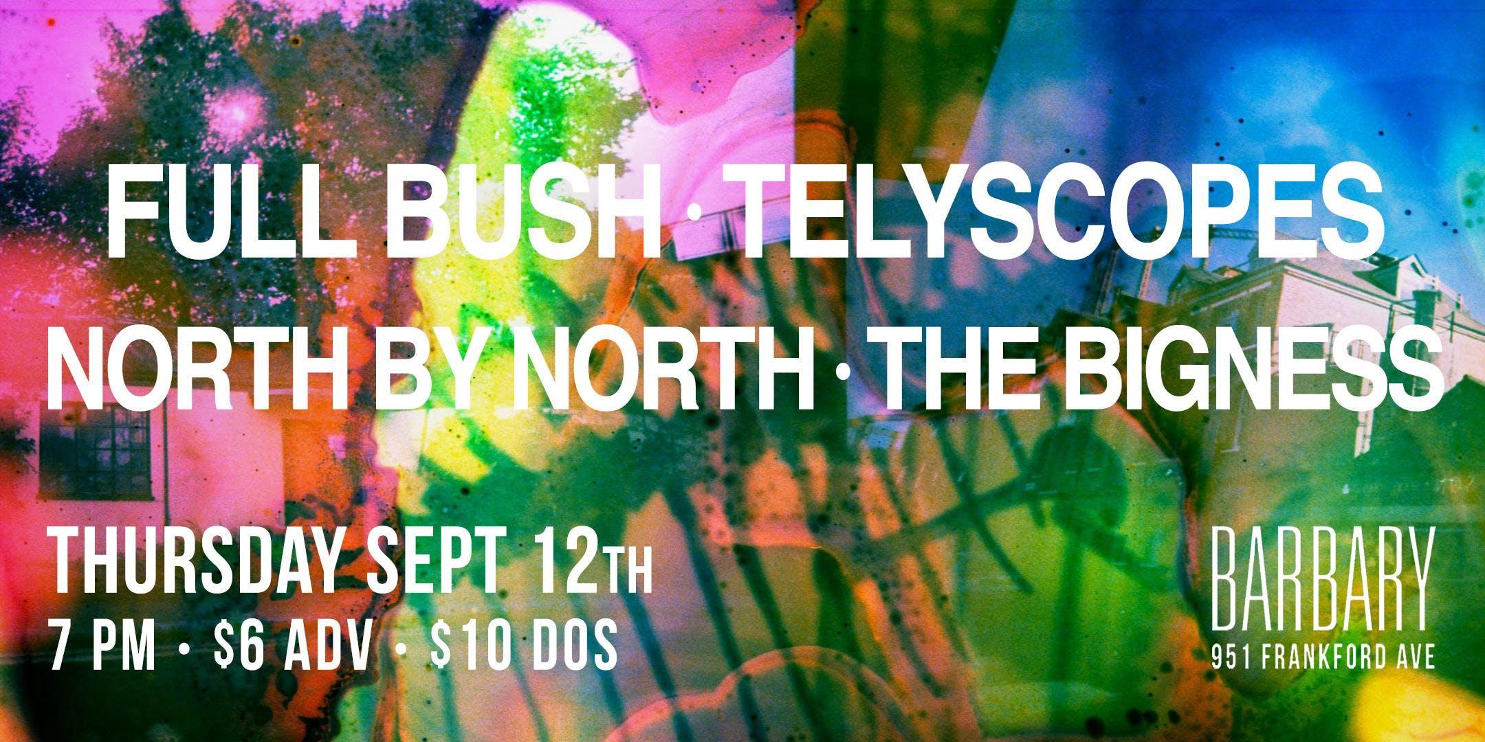 Full Bush / Telyscopes / North By North / The Bigness banner