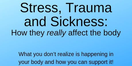 Stress, Trauma and Sickness: How They Really Affect the Body tickets