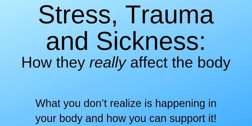 Stress, Trauma and Sickness: How They Really Affect the Body