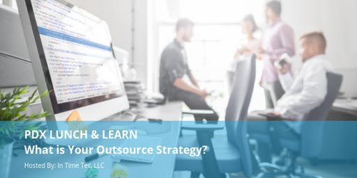 PDX Lunch & Learn: What is your Outsource Strategy?