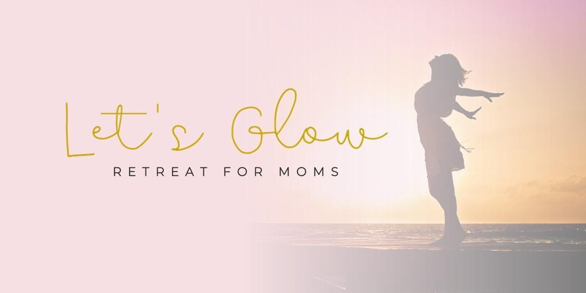 Let's Glow - Retreat for Moms