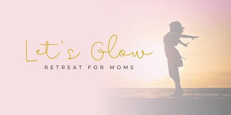 Let's Glow - Retreat for Moms tickets