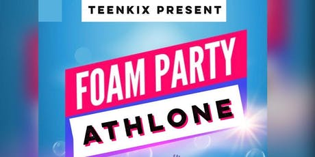 TeenKix Athlone FOAM PARTY tickets