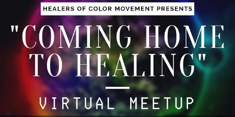"""Coming Home to Healing"" A Virtual Meetup for Healers of Color tickets"