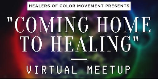 """Coming Home to Healing"" A Virtual Meetup for Healers of Color"
