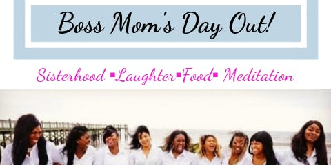 Boss Mom's Day Out!