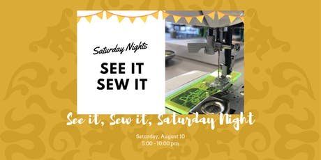 Saturday Nights: See It Sew It - August 10, 2019 tickets
