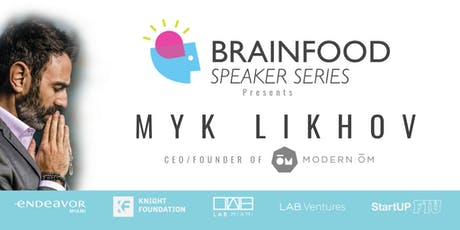Brainfood Speaker Series Featuring Myk Likhov tickets