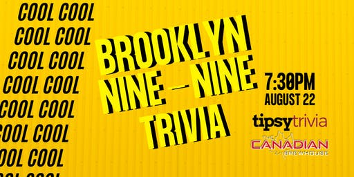 Brooklyn 99 - Aug 22, 7:30pm - Canadian Brewhouse