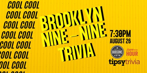 Brooklyn 99 - Aug 26, 7:30pm - Hudsons Shawnessy