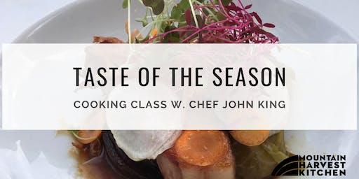 TASTE OF THE SEASON Cooking Class w. Chef John King