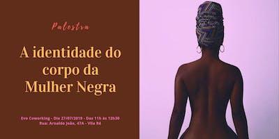 Palestra: A identidade do corpo da Mulher Negra
