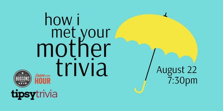 How I Met Your Mother Trivia - Aug 22, 7:30pm - Hudsons tickets