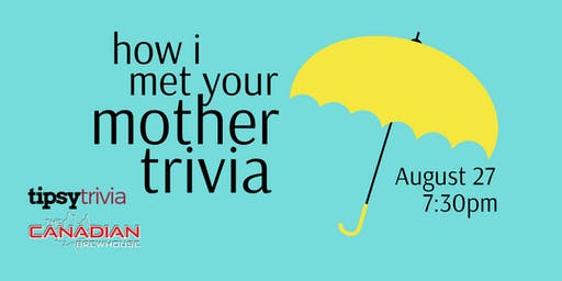 How I Met Your Mother - Aug 27, 7:30pm - Canadian Brewhouse Grasslands