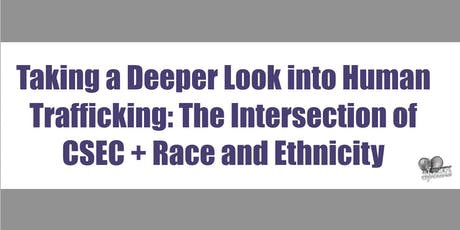 Alameda Taking a Deeper Look at Human Trafficking: The Intersection of CSEC + Race/Ethnicity tickets