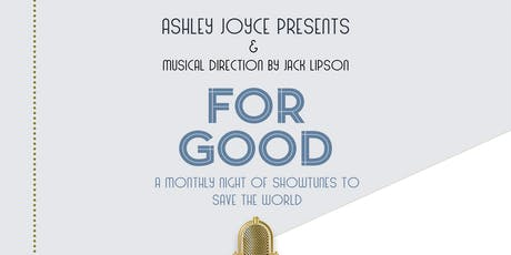 For Good: A Monthly Night of Showtunes to Save the World! tickets