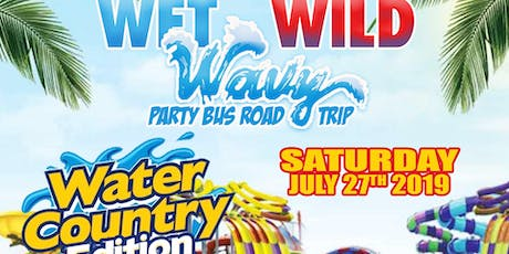Wet , Wild & Wavy  Water country party bus Road Trip tickets