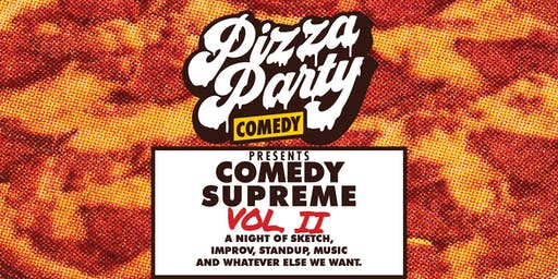 PIZZA PARTY COMEDY Presents: COMEDY SUPREME