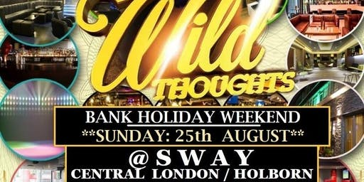 SWAY. Bank Holiday Sunday 25th Aug. Wild Thoughts @ SWAY CENTRAL LONDON. Free before 11pm (No tickets, No entry) £5