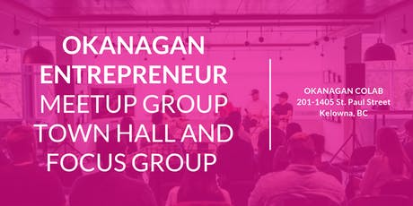 Town Hall and Focus Group - Okanagan Entrepreneurs tickets