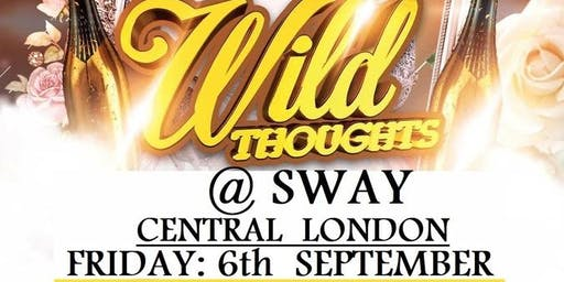SWAY. Friday: 6th SEP. Wild Thoughts @ SWAY CENTRAL LONDON Free before 11pm (No tickets, No entry) £5