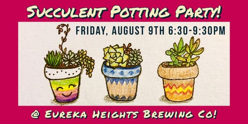 Succulent Potting Party @ Eureka Heights Brewing Co.!