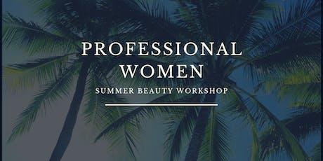 PROFESSIONAL WOMEN SUMMER BEAUTY WORKSHOP tickets