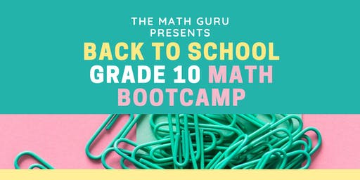 Back to School MATH Bootcamp: Going Into Grade 10!