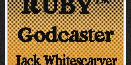 Ruby TM / Godcaster / Jack Whitescarver tickets