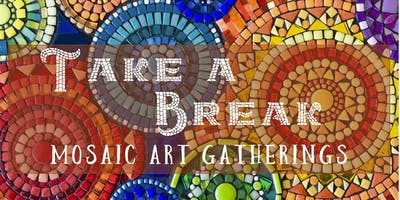 Take  A Break Mosaic Art Gatherings