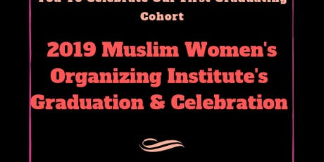 Muslim Women's Organizing Institute 2019 Graduation & Celebration tickets