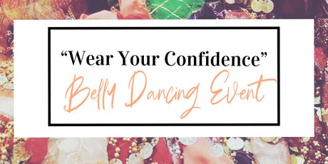 """""""Wear Your Confidence"""" Belly Dancing Event tickets"""