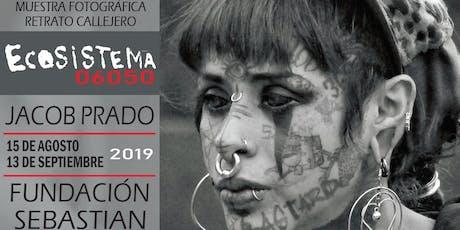 """""""Ecosistema 06050"""" Muestra Fotográfica/Retrato Callejero de Jacob Prado entradas"""