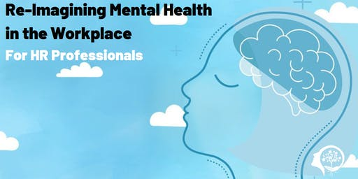 Re-Imagining Mental Health in the Workplace: for HR Professionals in July