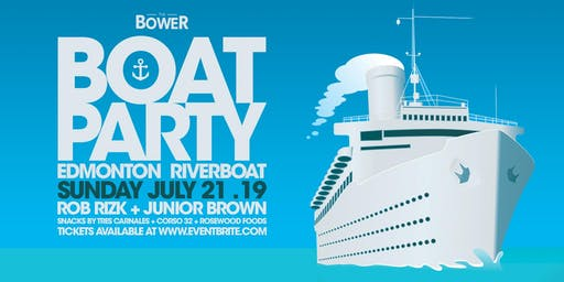 The Bower Boat Party / The Edmonton Riverboat / Sunday July 21, 2019