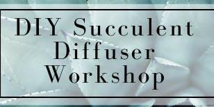 DIY Succulent Diffuser Workshop
