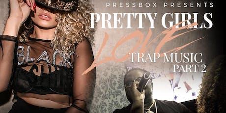 Pretty Girls Love Trap Music 2  tickets