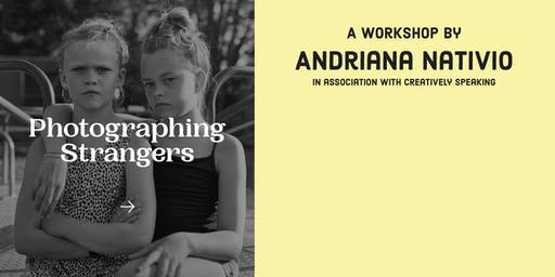Creatively Speaking x Andriana Nativio: Photographing Strangers