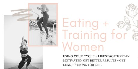 Boost your Results + your Motivation by Eating + Training for your Cycle tickets