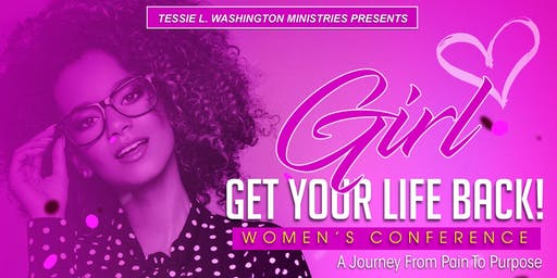 Girl, Get Your Life Back Women's Conference