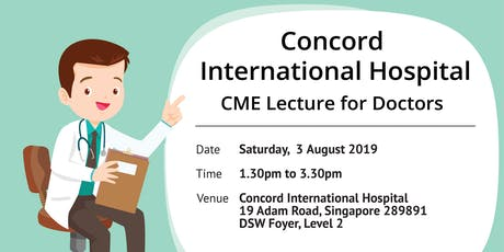 CME Lecture 3 August 2019 (Sat), 1.30pm to 3.30pm  | 2 CME Points Accredited tickets