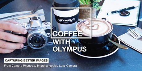 Coffee with Olympus - Capturing Better Images (Courts Megastore) tickets