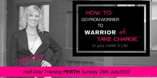 How to go from Worrier to WARRIOR & take charge Half Day Training